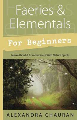 Faeries & Elementals for Beginners by Alexandra Chauran